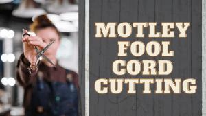Motley Fool Cord Cutting